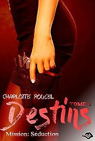 Destins, tome 1 : Mission séduction par Charlotte Roucel