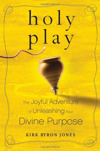 Read Online Holy Play: The Joyful Adventure of Unleashing Your Divine Purpose PDF