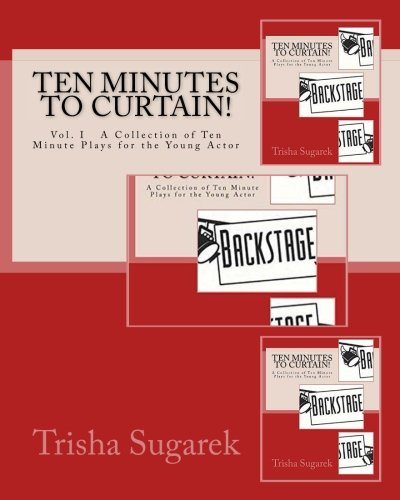 Ten Minutes to Curtain! Vol. I. A Collection of Short Plays for the Young Actor