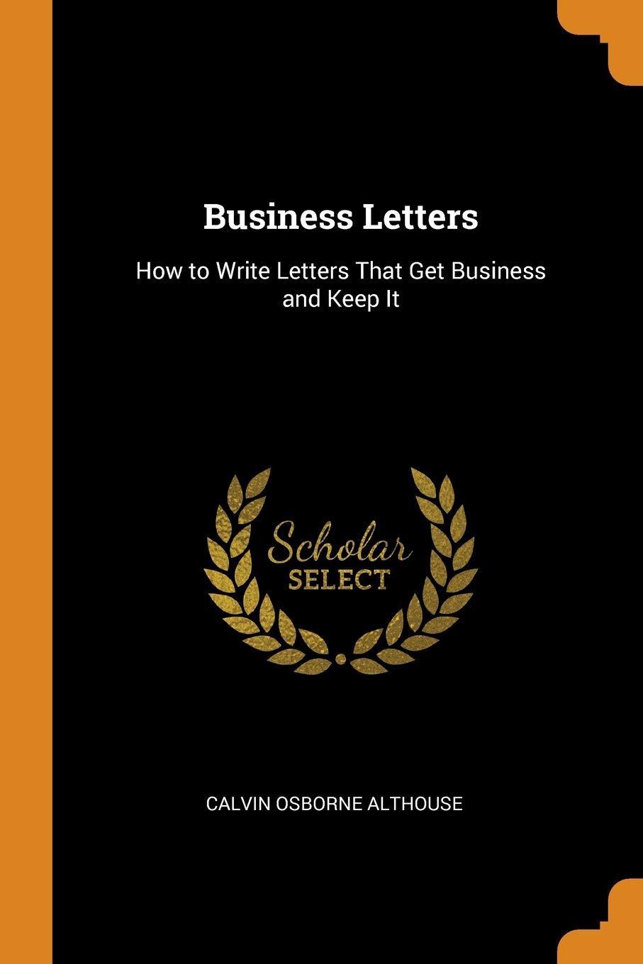 Business Letters How To Write Letters That Get Business And Keep It