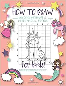 How to Draw Unicorns, Mermaids and Other Magical Friends ...