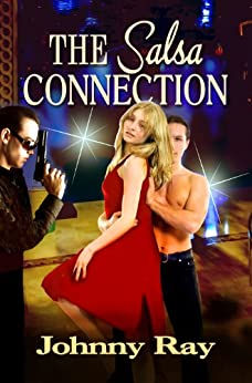 THE SALSA CONNECTION--AN INTERNATIONAL ROMANTIC THRILLER (The international romance series Book 1) by [Ray, Johnny]