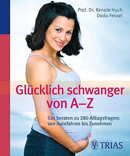 Glücklich schwanger von A - Z: Gut beraten zu 280 Alltagsfragen: von Autofahren bis Zunehmen