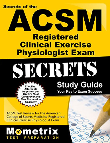 Secrets of the ACSM Registered Clinical Exercise Physiologist Exam Study Guide: ACSM Test Review for the American College of Sports Medicine ... Exam (Mometrix Secrets Study Guides)