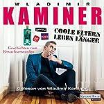 Coole Eltern leben länger: Geschichten vom Erwachsenwerden   Wladimir Kaminer