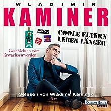 Coole Eltern leben länger: Geschichten vom Erwachsenwerden Hörbuch von Wladimir Kaminer Gesprochen von: Wladimir Kaminer