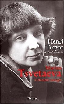 Marina Tsvetaieva, l'éternelle insurgée par Troyat
