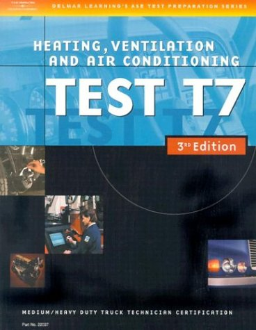 ASE Medium/Heavy Duty Truck Test Prep Manuals, 3E T7: Heating, Ventilation, and Air Conditioning (Delmar Learning's Ase Test Prep Series)