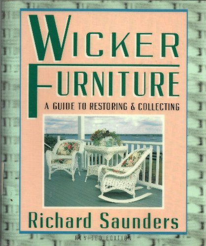 Wicker Furniture: A Guide To Restoring: and Collecting Revised and Updated (Wicker Quality Furniture)
