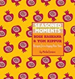 Seasoned Moments: Rosh Hashana & Yom Kippur: Recipes for a Happy New Year