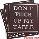 ENKORE Coasters For Drinks Absorbent - DON'T FU&K UP MY TABLE - Passive Aggressive Funny Coaster Set 4 Pack In Dark Brown With Cork Backing, No Holder, Ceramic Prevent Water Damage To Wooden Furniture