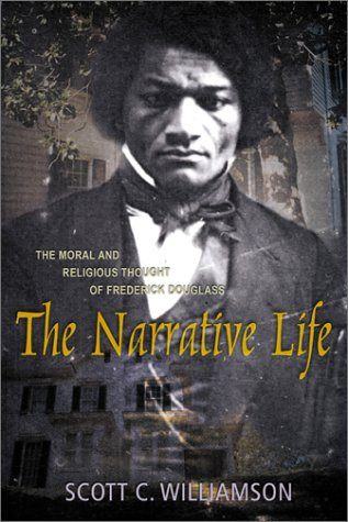 The Narrative Life: The Moral and Religious Thought of Frederick Douglas -  Scott C Williamson, Hardcover
