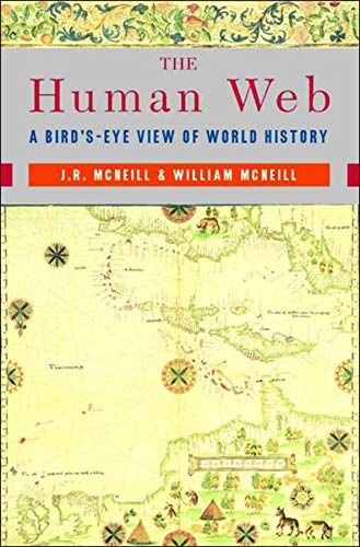 The Human Web: A Bird's-Eye View Of World History By J. R. McNeill