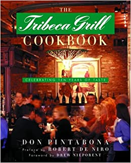 The Tribeca Grill Cookbook: Celebrating Ten Years of Taste ...
