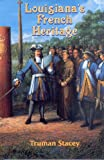 Louisiana's French Heritage, Stacey, Truman, 0925417025