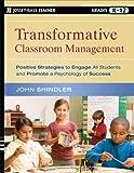 Transformative Classroom Management, John Shindler, 0470448431