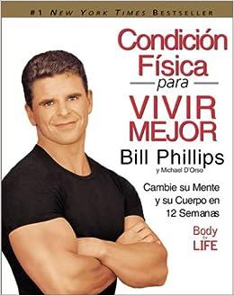 Condicion Fisica para Vivir Mejor: Cambie su Mente y su Cuerpo en 12 Semanas: Bill Phillips: Amazon.com: Books