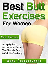 Best Butt Exercises For Women: A Step By Step Butt Workout Guide To A Shapely, Firm & Cellulite-Free Body (Fit Expert Series Book 1)