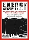img - for Energy Security 2.0: How Energy is Central to the Changing Global Balance in the New Age of Geography book / textbook / text book