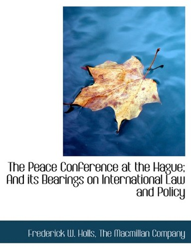 Read Online The Peace Conference at the Hague; And its Bearings on International Law and Policy PDF