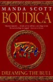 Dreaming the Bull : A Novel of Boudica, the Warrior Queen