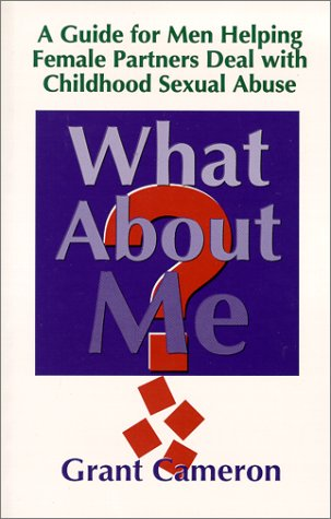 What About Me? A Guide for Men Helping Female Partners Deal with Childhood Sexual Abuse by Creative Bound