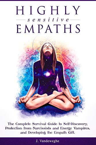 Highly Sensitive Empaths: The Complete Survival Guide to Self-Discovery,  Protection from Narcissists and Energy Vampires, and Developing the Empath