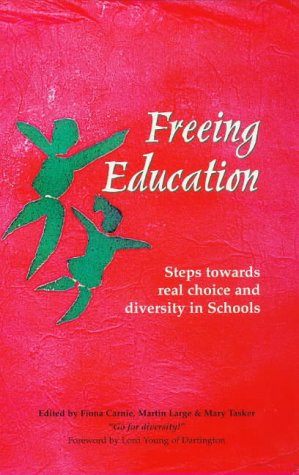 Freeing Education: Steps towards Real Choice and Diversity in Schools (Social Ecology Series)