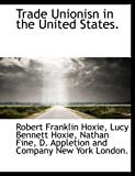 Trade Unionisn in the United States, Robert Franklin Hoxie and Lucy Bennett Hoxie, 1140154842