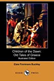 img - for Children of the Dawn: Old Tales of Greece (Illustrated Edition) (Dodo Press) book / textbook / text book