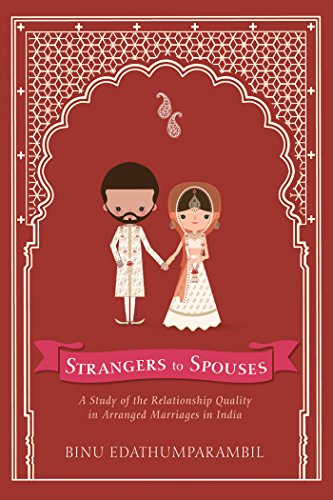 Strangers to Spouses: A Study of the Relationship Quality in Arranged Marriages in India