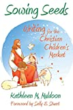 img - for Sowing Seeds: Writing for the Christian Children's Market book / textbook / text book