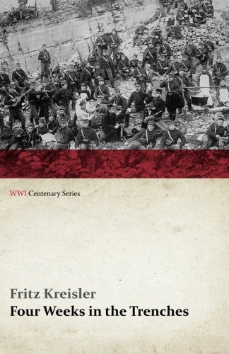 Four Weeks in the Trenches: The War Story of a Violinist (WWI Centenary Series)