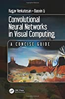 Convolutional Neural Networks in Visual Computing: A Concise Guide Front Cover