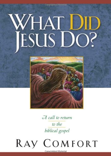 What Did Jesus Do? : A Call to Return to the Biblical Gospel