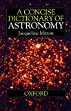 A Concise Dictionary of Astronomy, Jacqueline Mitton, 0198539673