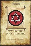 Man, His True Nature and Ministry, Louis-Claude De Saint-Martin, 1908388501