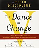 The Dance of Change: The challenges to sustaining momentum in a learning organization (The Fifth Discipline)