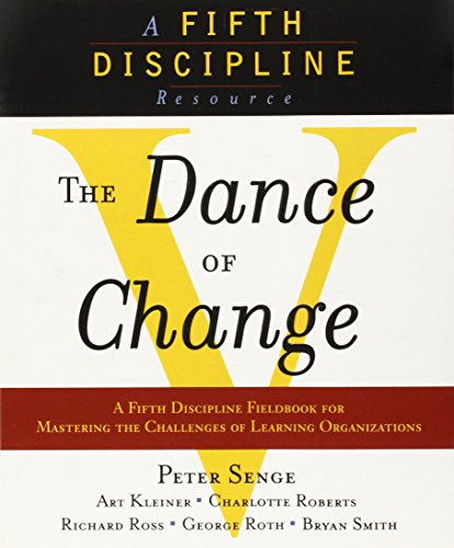 The Dance of Change: The challenges to sustaining momentum in a learning organization (The Fifth Discipline) (Local Dollars Local Sense)