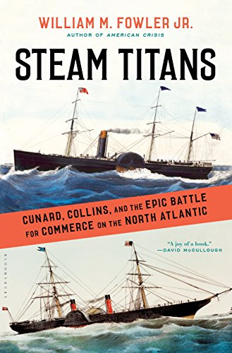 Steam Titans: Cunard, Collins, and the Epic Battle for Commerce on the North Atlantic PDF