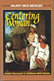 Centering Woman : Gender Discourses in Caribbean Slave Society, Beckles, Hilary, 9768123788