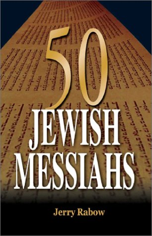 50 Jewish Messiahs: The Untold Life Stories of 50 Jewish Messiahs Since Jesus and How They Changed the Jewish, Christian