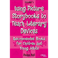 Using Picture Storybooks to Teach Literary Devices: Recommended Books for Children and Young Adults (Using Picture Books to Teach Book 3)