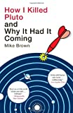 How I Killed Pluto and Why It Had It Coming, Mike Brown, 0385531109