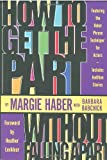 How to Get the Part... Without Falling Apart!, Margie Haber and Barbara Babchick, 1580650147