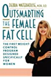 OUTSMARTING THE FEMALE FAT CELL: THE FIRST WEIGHT-CONTROL PROGRAM DESIGNED SPECIFICALLY FOR WOMEN