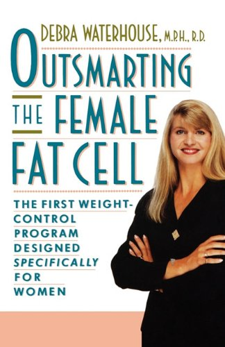 Female Cell - OUTSMARTING THE FEMALE FAT CELL: THE FIRST WEIGHT-CONTROL PROGRAM DESIGNED SPECIFICALLY FOR WOMEN