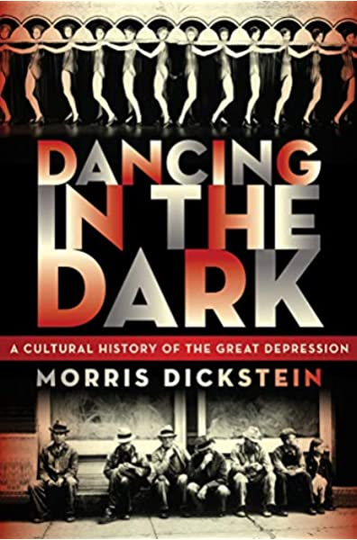 Dancing In The Dark A Cultural History Of The Great Depression Dickstein Morris 9780393072259 Amazon Com Books