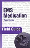 EMS Medication Field Guide, Peter A. Dillman, 0763722154