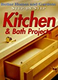 Step-by-Step Kitchen and Bath Projects, Better Homes and Gardens Editors, 0696207788